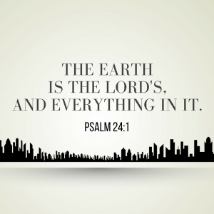 -The earthis the LORD's,and everything in it.-