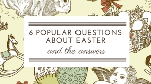 2016 03 6 popular questions about easter