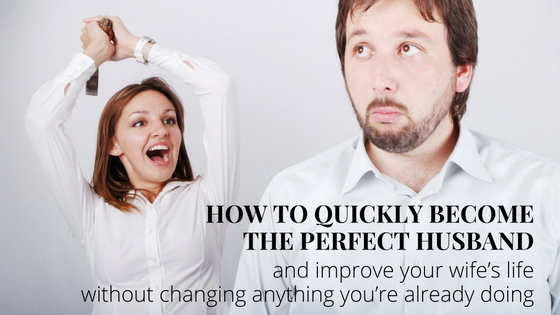 how-to-quickly-become-the-perfect-husband
